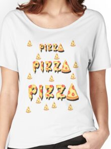 Pizza, pizza, pizza.  Women's Relaxed Fit T-Shirt