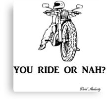 YOU RIDE OR NAH Canvas Print