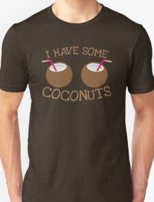 I have some Coconuts  Unisex T-Shirt