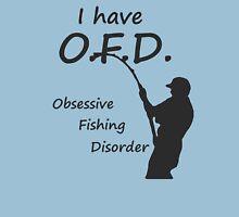 I Have O.F.D. Obsessive Fishing Disorder Unisex T-Shirt