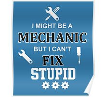 i might be a mechanic but i can't fix stupid Poster