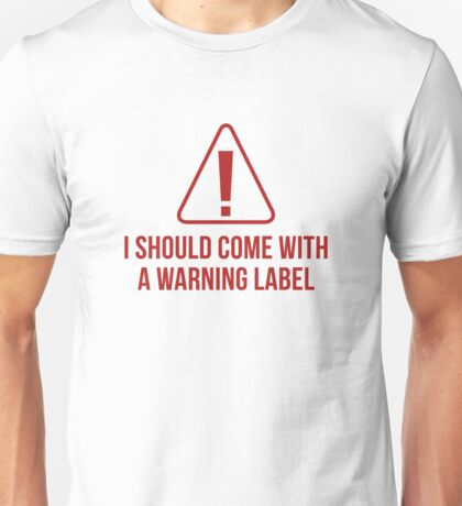 I Should Come With A Warning Label Unisex T-Shirt