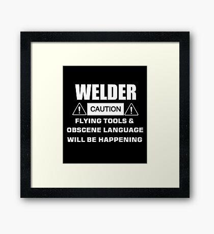 welder caution flying tools & obscene language will be happening Framed Print