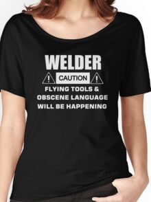 welder caution flying tools & obscene language will be happening Women's Relaxed Fit T-Shirt