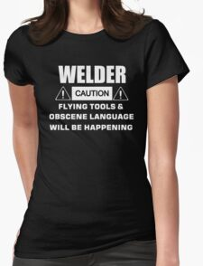 welder caution flying tools & obscene language will be happening Womens Fitted T-Shirt