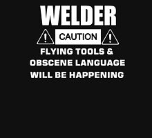 welder caution flying tools & obscene language will be happening Unisex T-Shirt
