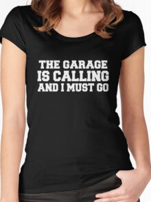 The garage is calling and i must go Women's Fitted Scoop T-Shirt