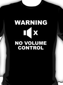Warning No Volume Control T-Shirt