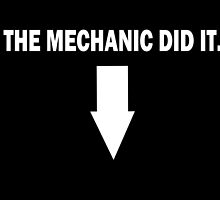 THE MECHANIC DID IT. by creativecm