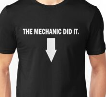 THE MECHANIC DID IT. Unisex T-Shirt