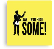 Awe...wait for it...some ! AWESOME Canvas Print