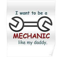 i want to be a mechanic like my daddy Poster
