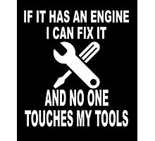 IF IT HAS AN ENGINE I CAN FIX IT AND NO ONE TOUCHES MY TOOLS  Photographic Print