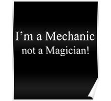 I'M A Mechanic Not A Magician! Poster