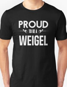 Proud to be a Weigel. Show your pride if your last name or surname is Weigel T-Shirt
