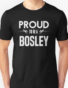 Proud to be a Bosley. Show your pride if your last name or surname is Bosley T-Shirt