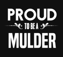 Proud to be a Mulder. Show your pride if your last name or surname is Mulder by mjones7778