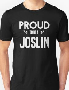Proud to be a Joslin. Show your pride if your last name or surname is Joslin T-Shirt