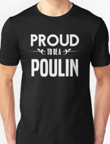Proud to be a Poulin. Show your pride if your last name or surname is Poulin T-Shirt