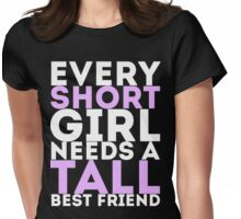 Every Short Girl Needs A Tall Best Friend Womens Fitted T-Shirt