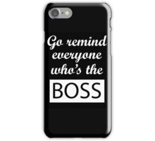 Go remind everyone who's the BOSS. Typography iPhone Case/Skin