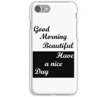 Good Morning Beautiful, Have A Good Day.  Typography  iPhone Case/Skin