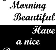 Good Morning Beautiful, Have A Good Day.  Typography  by mandalaole
