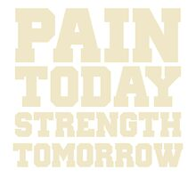 Pain Today Strength Tomorrow Gym Workout Exercise Photographic Print
