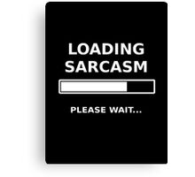 Loading Sarcasm Canvas Print