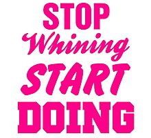 Stop Whining Start Doing Photographic Print