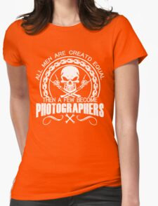 All men are created equal, then a few become Photographers T-Shirt