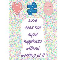 Love not equal happiness without work Photographic Print