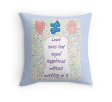 Love not equal happiness without work Throw Pillow