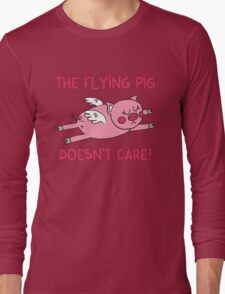 The flying pig doesn't care Long Sleeve T-Shirt