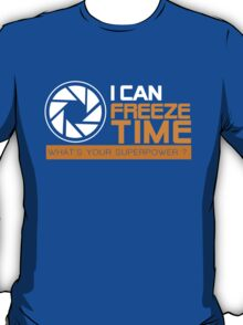 I can freeze time, what's your Superpower? T-Shirt