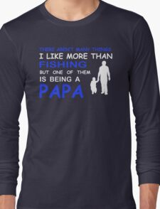 THERE AREN'T MANY THINGS I LIKE MORE THAN FISHING BUT ONE OF THEM IS BEING A PAPA  T-Shirt