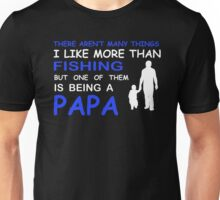 THERE AREN'T MANY THINGS I LIKE MORE THAN FISHING BUT ONE OF THEM IS BEING A PAPA  Unisex T-Shirt