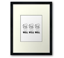Well Well Well Framed Print