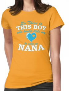 So There Is This Boy Who Kind A Stole My He Calls Me NANA  Womens Fitted T-Shirt