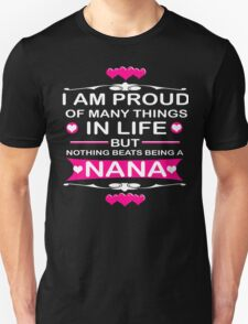 I AM PROUD OF MANY THINGS IN LIFE BUT NOTHING BEATS BEING A NANA T-Shirt