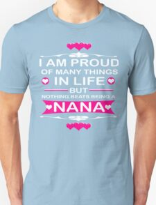 I AM PROUD OF MANY THINGS IN LIFE BUT NOTHING BEATS BEING A NANA Unisex T-Shirt