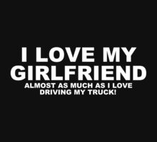 I LOVE MY GIRLFRIEND Almost As Much As I Love Driving My Truck Kids Clothes
