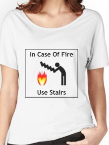 In case of fire ... use stairs! Women's Relaxed Fit T-Shirt