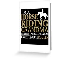 I'M A HORSE RIDING GRANDMA JUST LIKE A NORMAL GRANDMA EXCEPT MUCH COOLER Greeting Card