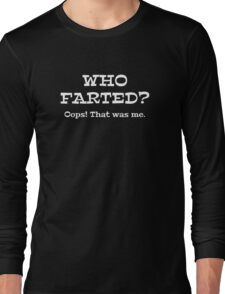 Who Farted? Long Sleeve T-Shirt