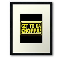 Get To Da Choppa! Framed Print