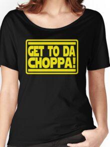 Get To Da Choppa! Women's Relaxed Fit T-Shirt
