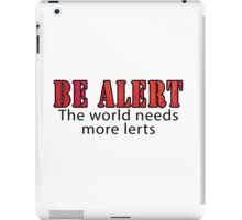 Be Alert iPad Case/Skin