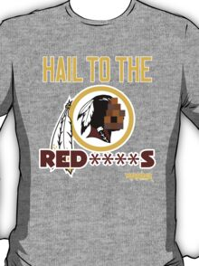 Hail to the Red****s!! T-Shirt