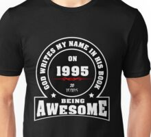 God write my name in his book on 1995 20 Years being AWESOME Unisex T-Shirt
